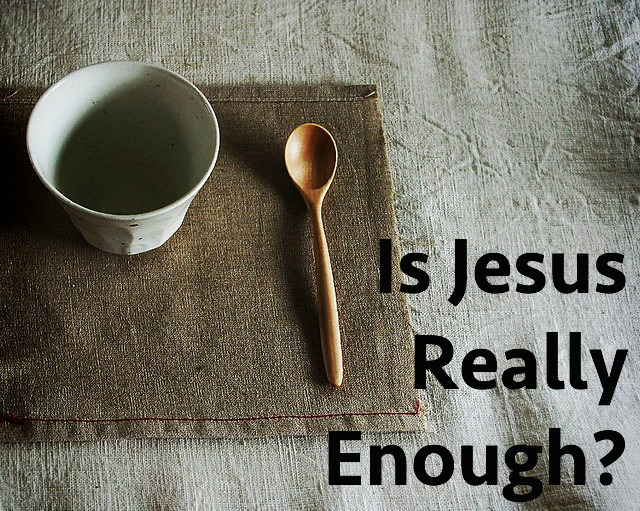 is jesus really enough