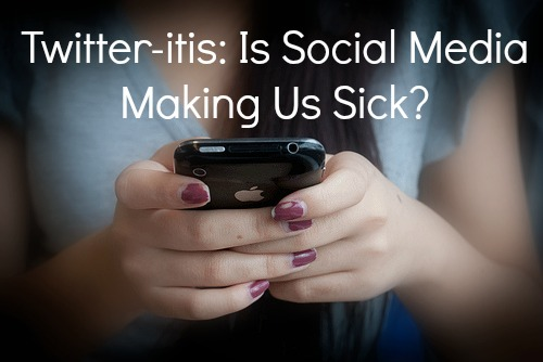Twitteritis-Is Social Media Making Us Sick