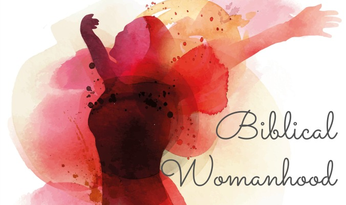 Biblical Womanhood