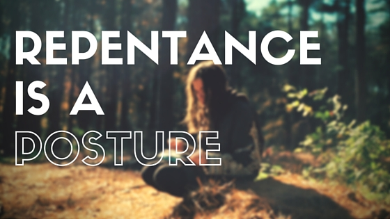 REPENTANCE IS A POSTURE